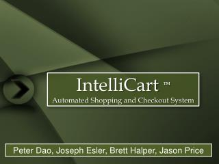 IntelliCart TM Automated Shopping and Checkout System
