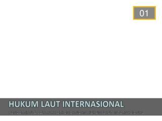 HUKUM LAUT INTERNASIONAL PENGERTIAN & SEJARAH PERKEMBANGAN HUKUM LAUT INTERNASIONAL