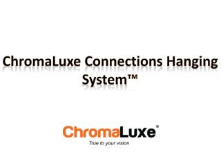 ChromaLuxe Connections Hanging System™