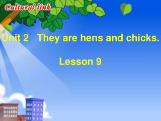 Unit 2   They are hens and chicks. Lesson 9