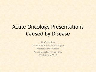 Acute Oncology Presentations Caused by Disease