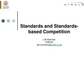Standards and Standards-based Competition Leif Hommen CIRCLE  leif.hommen @circle.lu.se