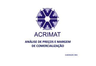 AN�LISE DE PRE�OS E MARGEM  DE COMERCIALIZA��O ELABORA��O: IMEA
