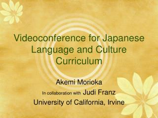 Videoconference for Japanese Language and Culture Curriculum