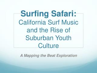 Surfing Safari: California Surf Music  and the Rise of  Suburban Youth Culture