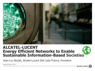 ALCATEL-LUCENT  Energy Efficient Networks to Enable Sustainable Information-Based  Societies