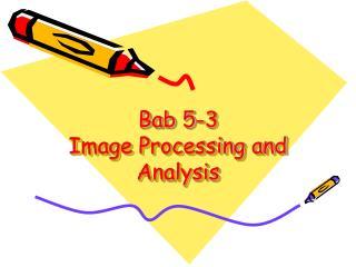 Bab 5-3  Image Processing and Analysis