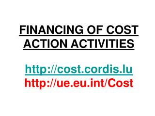 FINANCING OF COST ACTION ACTIVITIES cost.cordis.lu ue.eut/Cost
