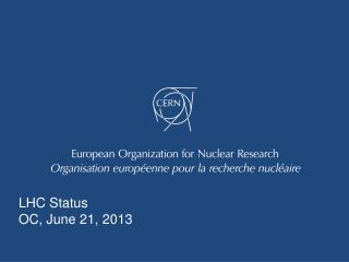 LHC Status O C, June 21, 2013
