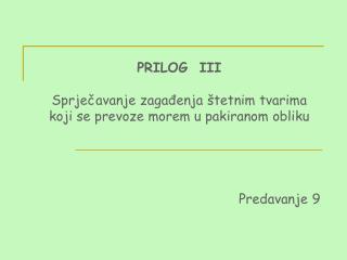 PRILOG  III Sprječavanje zagađenja štetnim tvarima koji se prevoze morem u pakiranom obliku