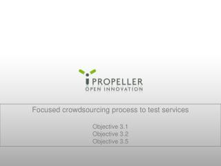 Focused crowdsourcing process to test services  Objective 3.1 Objective 3.2 Objective 3.5