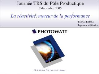 Journée TRS du Pôle Productique 7 décembre 2005 La réactivité, moteur de la performance