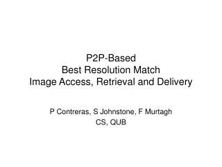 P2P-Based  Best Resolution Match  Image Access, Retrieval and Delivery