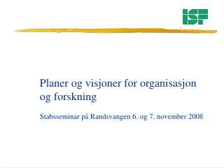 Planer og visjoner for organisasjon  og forskning