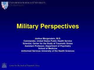 Military Perspectives Joshua Morganstein, M.D. Commander, United States Public Health Service