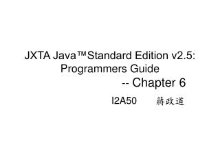 JXTA Java™Standard Edition v2.5: Programmers Guide  			  	--  Chapter 6