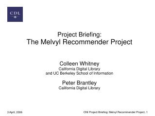Project Briefing: The Melvyl Recommender Project Colleen Whitney California Digital Library