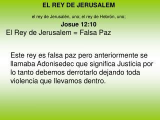 EL REY DE JERUSALEM  el rey de Jerusal n, uno; el rey de Hebr n, uno;  Josue 12:10