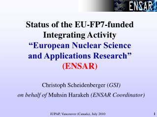 Christoph Scheidenberger ( GSI) on behalf of  Muhsin Harakeh  (ENSAR Coordinator)