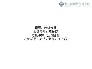 课程:危机传播 授课老师:陈岳芬 危机事件:江西疫苗 小组成员:方洁、蒋岚、王飞巧