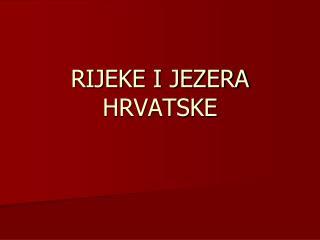 RIJEKE I JEZERA HRVATSKE