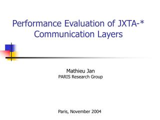 Performance Evaluation of JXTA-* Communication Layers