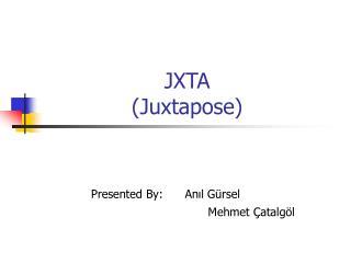 JXTA  (Juxtapose)