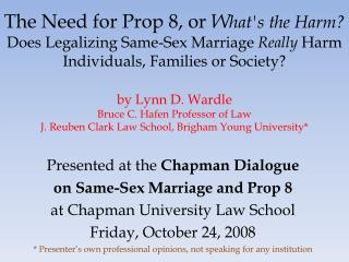 Presented at the  Chapman Dialogue on Same-Sex Marriage and Prop 8