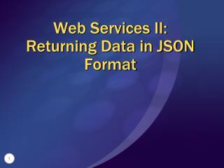 Web Services II:  Returning Data in JSON Format