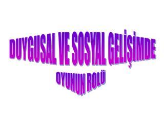 DUYGUSAL VE SOSYAL GELİŞİMDE