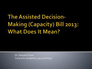 The Assisted Decision-Making (Capacity) Bill 2013:  What Does It Mean?