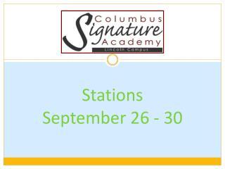 Stations  September 26 - 30
