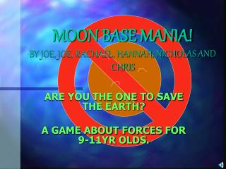 MOON BASE MANIA! BY JOE, JOE, RACHAEL, HANNAH, NICHOLAS AND CHRIS
