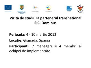 V izit a  de studiu la partenerul transnational SICI Dominus  P erioada : 4 - 10 martie 2012