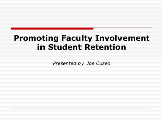 Promoting Faculty Involvement in Student Retention  Presented by Joe Cuseo