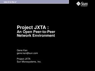 Project JXTA :  An Open Peer-to-Peer Network Environment Gene Kan gene.kan@sun Project JXTA