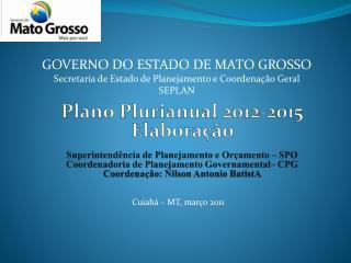 GOVERNO DO ESTADO DE MATO GROSSO Secretaria de Estado de Planejamento e Coordenação Geral  SEPLAN