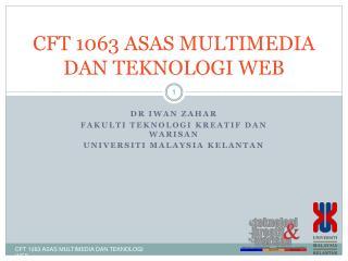 CFT 1063 ASAS MULTIMEDIA DAN TEKNOLOGI WEB