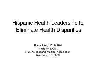 Hispanic Health Leadership to  Eliminate Health Disparities