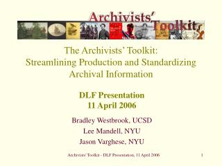 The Archivists' Toolkit: Streamlining Production and Standardizing Archival Information