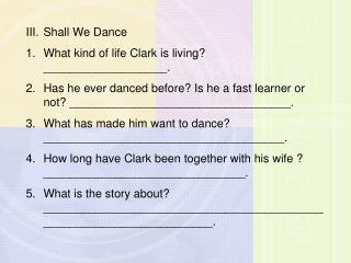Shall We Dance  1.What kind of life Clark is living? ___________________.