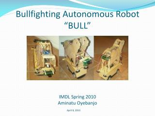 "Bullfighting Autonomous Robot ""BULL"""