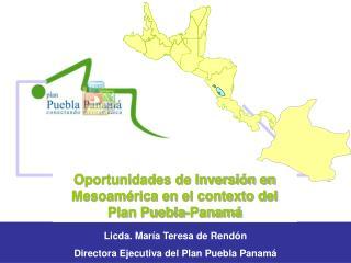Licda. María Teresa de Rendón Directora Ejecutiva del Plan Puebla Panamá
