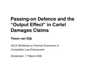 "Passing-on Defence and the ""Output Effect"" in Cartel  Damages Claims"