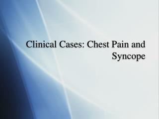 Clinical Cases: Chest Pain and Syncope
