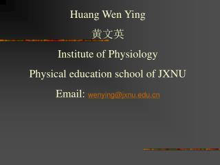 Huang Wen  Ying  黄文英 Institute of Physiology Physical education school of JXNU