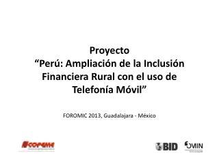 """Proyecto  """"Perú: Ampliación de la Inclusión Financiera Rural con el uso de Telefonía Móvil"""""""