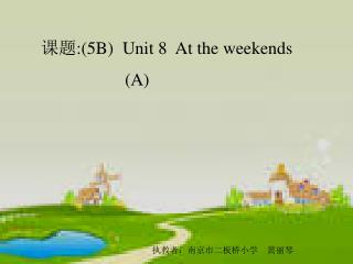课题 :(5B)  Unit 8  At the weekends                    (A)