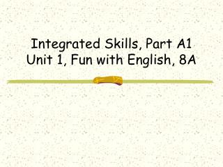 Integrated Skills, Part A1 Unit 1, Fun with English, 8A
