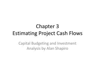 Chapter 3 Estimating Project Cash Flows